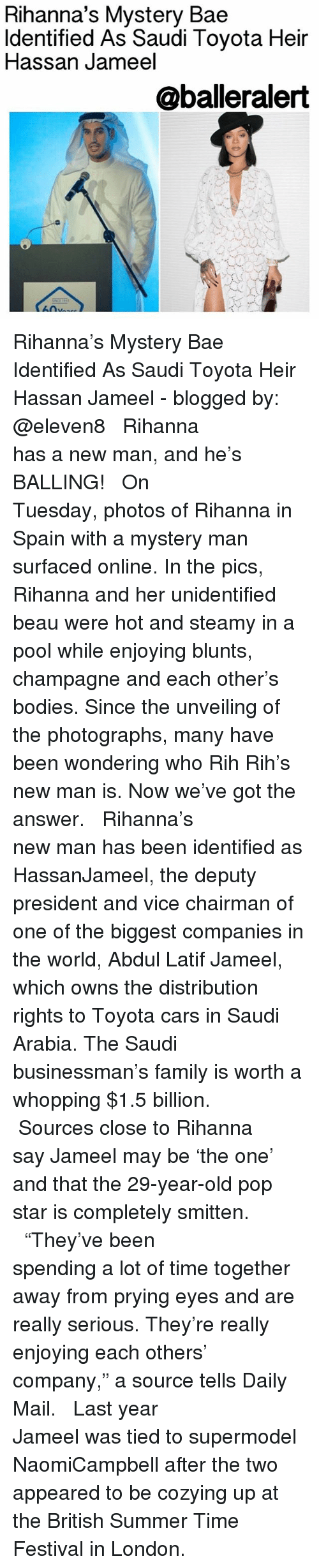 "unveiling: Rihanna's Mystery Bae  Identified As Saudi Tovota Heir  Hassan Jameel  @balleralert Rihanna's Mystery Bae Identified As Saudi Toyota Heir Hassan Jameel - blogged by: @eleven8 ⠀⠀⠀⠀⠀⠀⠀⠀⠀ ⠀⠀⠀⠀⠀⠀⠀⠀⠀ Rihanna has a new man, and he's BALLING! ⠀⠀⠀⠀⠀⠀⠀⠀⠀ ⠀⠀⠀⠀⠀⠀⠀⠀⠀ On Tuesday, photos of Rihanna in Spain with a mystery man surfaced online. In the pics, Rihanna and her unidentified beau were hot and steamy in a pool while enjoying blunts, champagne and each other's bodies. Since the unveiling of the photographs, many have been wondering who Rih Rih's new man is. Now we've got the answer. ⠀⠀⠀⠀⠀⠀⠀⠀⠀ ⠀⠀⠀⠀⠀⠀⠀⠀⠀ Rihanna's new man has been identified as HassanJameel, the deputy president and vice chairman of one of the biggest companies in the world, Abdul Latif Jameel, which owns the distribution rights to Toyota cars in Saudi Arabia. The Saudi businessman's family is worth a whopping $1.5 billion. ⠀⠀⠀⠀⠀⠀⠀⠀⠀ ⠀⠀⠀⠀⠀⠀⠀⠀⠀ Sources close to Rihanna say Jameel may be 'the one' and that the 29-year-old pop star is completely smitten. ⠀⠀⠀⠀⠀⠀⠀⠀⠀ ⠀⠀⠀⠀⠀⠀⠀⠀⠀ ""They've been spending a lot of time together away from prying eyes and are really serious. They're really enjoying each others' company,"" a source tells Daily Mail. ⠀⠀⠀⠀⠀⠀⠀⠀⠀ ⠀⠀⠀⠀⠀⠀⠀⠀⠀ Last year Jameel was tied to supermodel NaomiCampbell after the two appeared to be cozying up at the British Summer Time Festival in London."