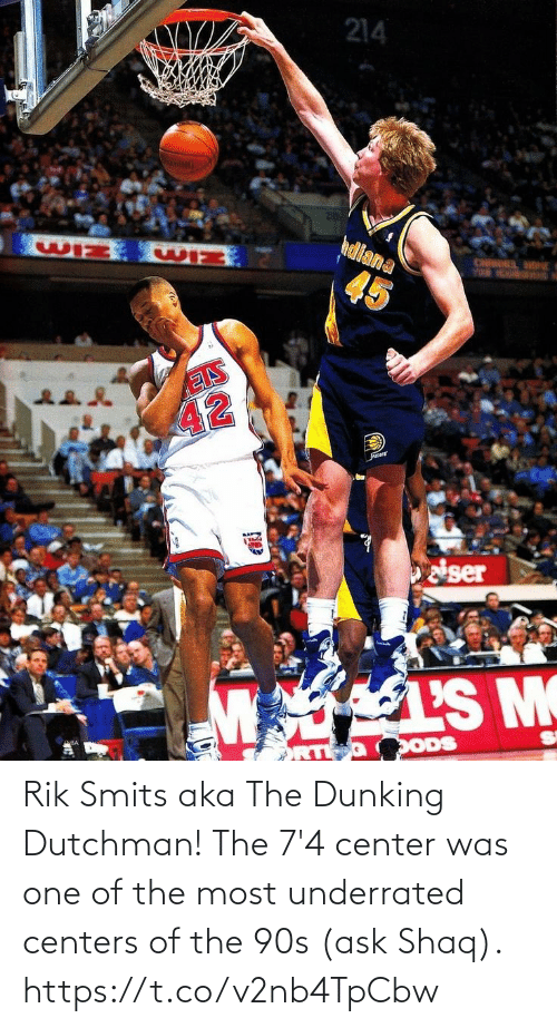 Shaq: Rik Smits aka The Dunking Dutchman!  The 7'4 center was one of the most underrated centers of the 90s (ask Shaq). https://t.co/v2nb4TpCbw