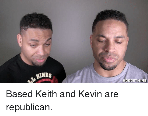 Memes, Twins, and 🤖: RINDs  HODGE TWINS Based Keith and Kevin are republican.