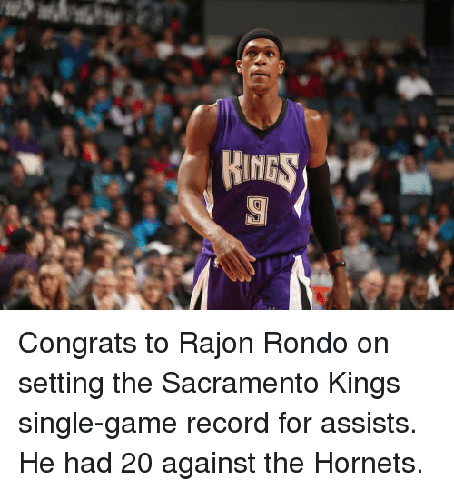 Rajon Rondo, Sacramento Kings, and Sports: RINGS Congrats to Rajon Rondo on setting the Sacramento Kings single-game record for assists. He had 20 against the Hornets.