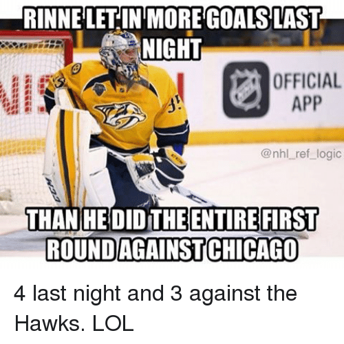 Chicago, Goals, and Logic: RINNELETIN MORE GOALS LAST  NIGHT  OFFICIAL  APP  @nhl ref logic  THAN HEDIDITHE ENTIRE FIRST  ROUND AGAINST CHICAGO 4 last night and 3 against the Hawks. LOL