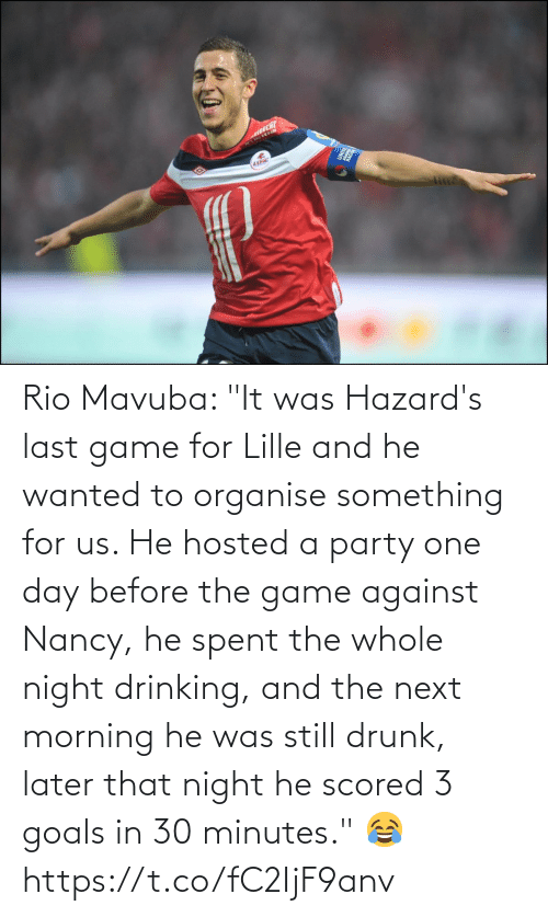 """Drunk: Rio Mavuba: """"It was Hazard's last game for Lille and he wanted to organise something for us. He hosted a party one day before the game against Nancy, he spent the whole night drinking, and the next morning he was still drunk, later that night he scored 3 goals in 30 minutes."""" 😂 https://t.co/fC2IjF9anv"""