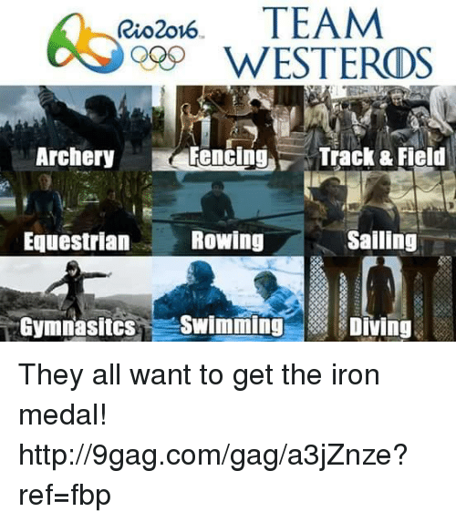Dank, 🤖, and Iron: Rio2ov6  TEAM  WESTERDS  Archery  Fencing  Track & Field  Rowing  Sailing  Equestrian  Gymnasitcs  Swimming  Diving They all want to get the iron medal! http://9gag.com/gag/a3jZnze?ref=fbp