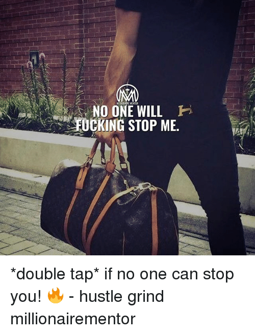 Memes, 🤖, and Can: RIOAIRE MENTOR  NO ONE WILL  FOCKING STOP ME. *double tap* if no one can stop you! 🔥 - hustle grind millionairementor