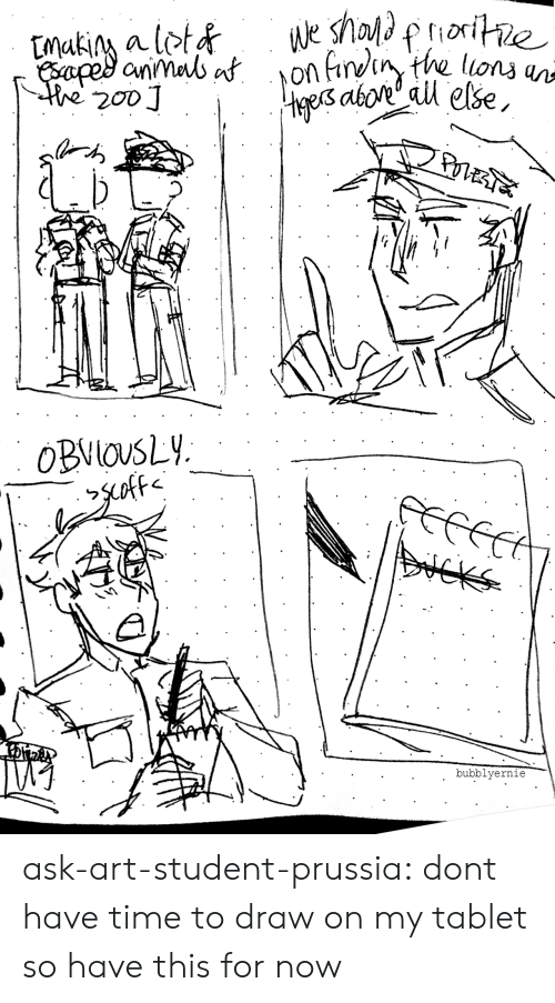 dont-have-time: rior  es abor' au else  OBVlOUSLY.  bubblyernie ask-art-student-prussia:  dont have time to draw on my tablet so have this for now