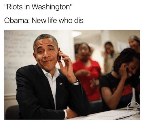 """Funny, Riot, and Who Dis: """"Riots in Washington""""  Obama: New life who dis"""