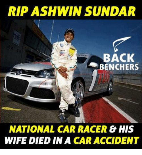 Memes, 🤖, and Car: RIP ASH WIN SUNDAR  BACK  BENCHERS  NATIONAL CAR RACER  & HIS  WIFE IN A  CAR ACCIDENT  DIED