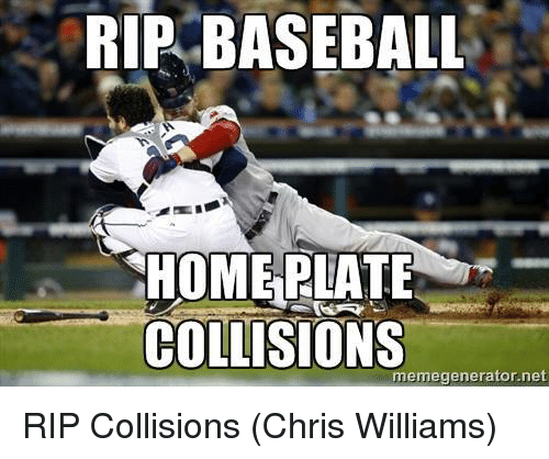 Baseball, Meme, and Memes: RIP BASEBALL  HOMERLATE  COLLISIONS  meme generator net RIP Collisions