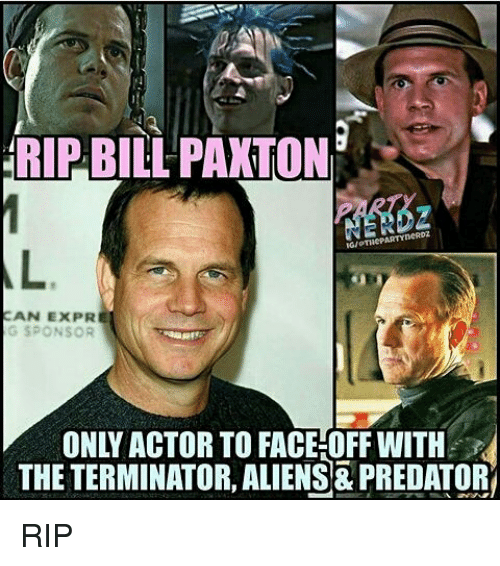 Memes, 🤖, and Can: RIP BILL PAXTON  CAN EXPR  SPONSOR  G THE TERMINATOR, ALIENS PREDATOR RIP