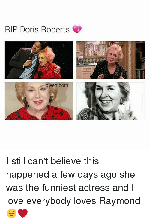 Everybody Loves Raymond: RIP Doris Roberts  qwerticorrn I still can't believe this happened a few days ago she was the funniest actress and I love everybody loves Raymond 😔❤