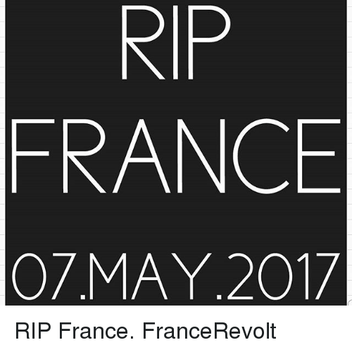Memes, France, and 🤖: RIP  FRANCE  07 MAY 2017 RIP France. FranceRevolt