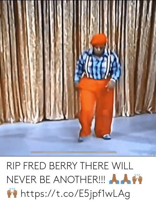 fred: RIP FRED BERRY THERE WILL NEVER BE ANOTHER!!! 🙏🏾🙏🏾🙌🏾🙌🏾 https://t.co/E5jpf1wLAg