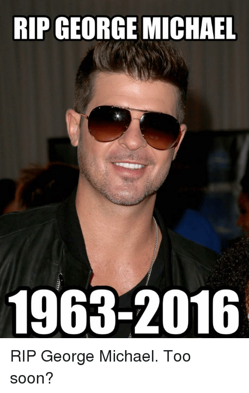 Michael, Im Going to Hell for This, and George Michael: RIP GEORGE MICHAEL  1963-2016 RIP George Michael. Too soon?