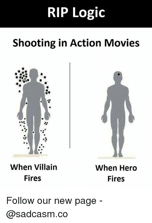 villainizing: RIP Logic  Shooting in Action Movies  When Villain  Fires  When Hero  Fires Follow our new page - @sadcasm.co