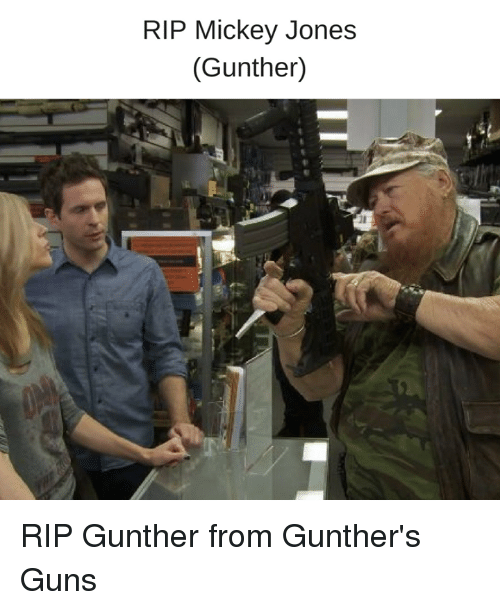 Guns, Memes, and 🤖: RIP Mickey Jones  (Gunther)  21 RIP Gunther from Gunther's Guns