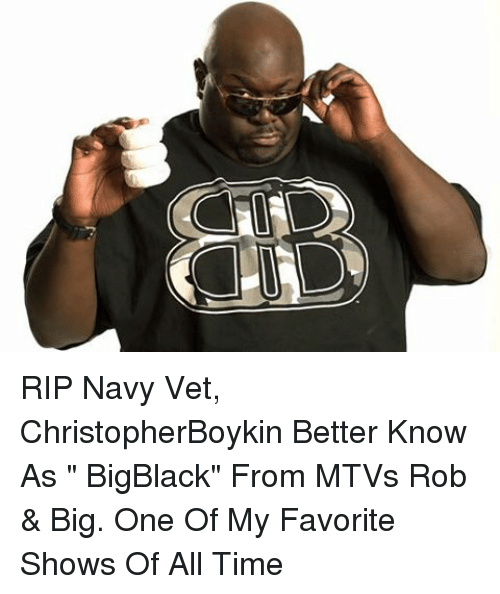 """Rob Big: RIP Navy Vet, ChristopherBoykin Better Know As """" BigBlack"""" From MTVs Rob & Big. One Of My Favorite Shows Of All Time"""