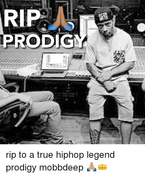 Memes, True, and Prodigy: RIP  PRODIG rip to a true hiphop legend prodigy mobbdeep 🙏🏽👑