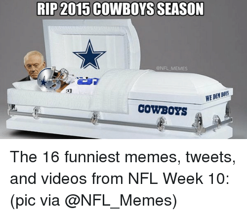 Nfl Memes Cowboys: RIP RIP 2015 COWBOYS SEASON  NFL MEMES  COWBOYS The 16 funniest memes, tweets, and videos from NFL Week 10: (pic via @NFL_Memes)