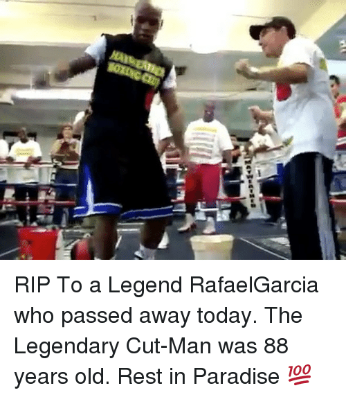 Memes, Paradise, and Today: RIP To a Legend RafaelGarcia who passed away today. The Legendary Cut-Man was 88 years old. Rest in Paradise 💯