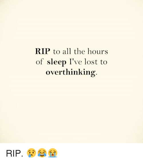 Memes, 🤖, and Rip: RIP to all the hours  of sleep I've lost to  overthinking RIP. 😢😂😭
