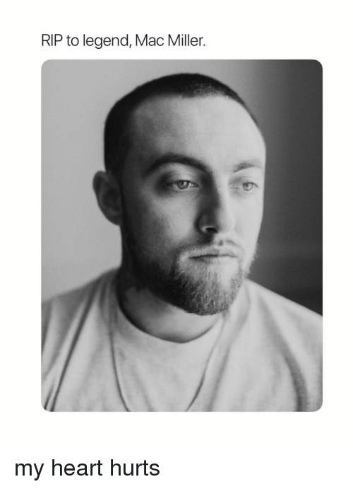 Mac Miller, Heart, and Girl Memes: RIP to legend, Mac Miller my heart hurts