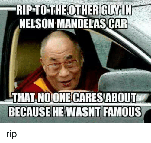 Memes, The Other Guys, and 🤖: RIP TO THE OTHER GUY IN  NELSON MANDELASCAR  THAT NO ONE CARESABOUT  BECAUSE HE WASNT FAMOUS rip