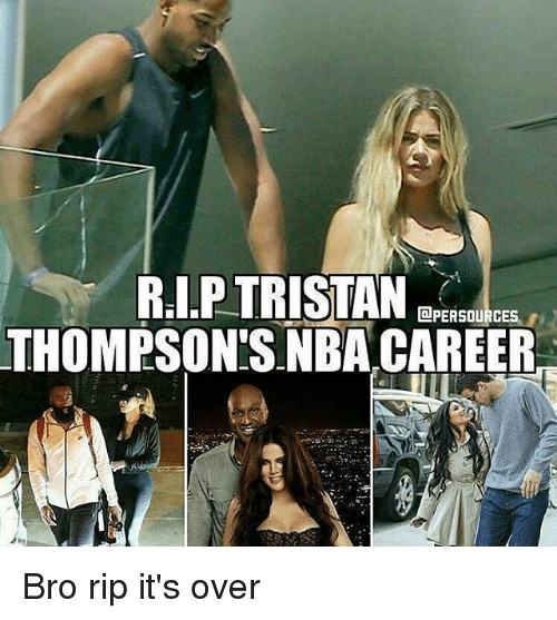 Nba, Overeating, and Overly: RIP TRISTAN  DPERSOURCEs  THOMPSON'S NBA CAREER Bro rip it's over
