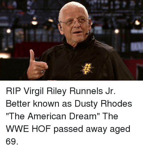 "Dusty Rhodes: RIP Virgil Riley Runnels Jr. Better known as Dusty Rhodes ""The American Dream"" The WWE HOF passed away aged 69."