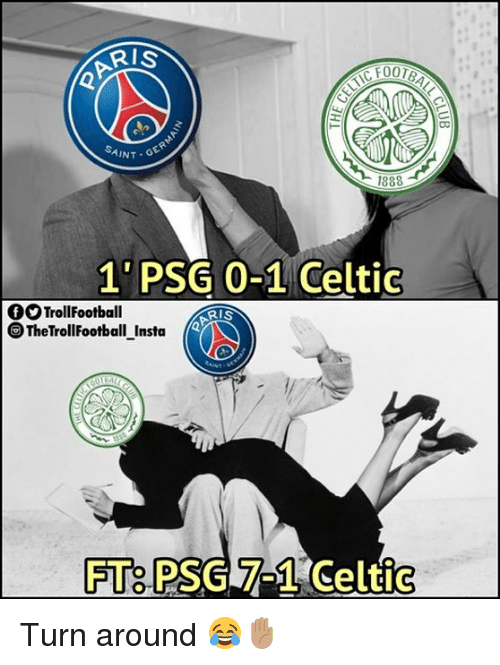 Memes, 🤖, and Saint: RIS  SAINT  1888  1 PSG 0-1 Celtig  TrollFootball  OTheTrollFootball Insta  FT PSG 7-1  Celti  Or Turn around 😂✋🏽