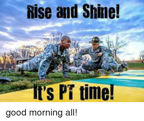 Rise and Shine! It's PT Time! Good Morning All! | Meme on ...