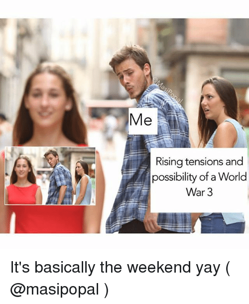 The Weekend, World, and Trendy: Rising tensions and  possibility of a World  War 3 It's basically the weekend yay ( @masipopal )