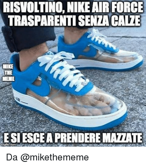 Memes, Nike, and Air Force: RISVOLTINO, NIKE AIR FORCE  TRASPARENTISENZACALE  LIKE  THE  ESIESCEAPRENDEREMATATE Da @mikethememe