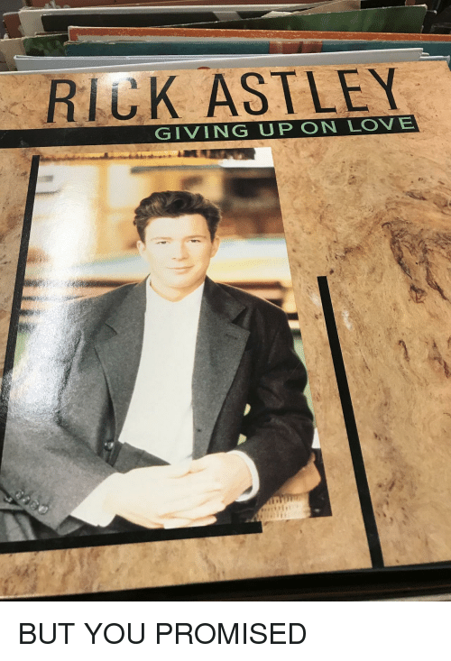 you promised: RIUK ASTLEY  GIVING UP ON LOVE BUT YOU PROMISED