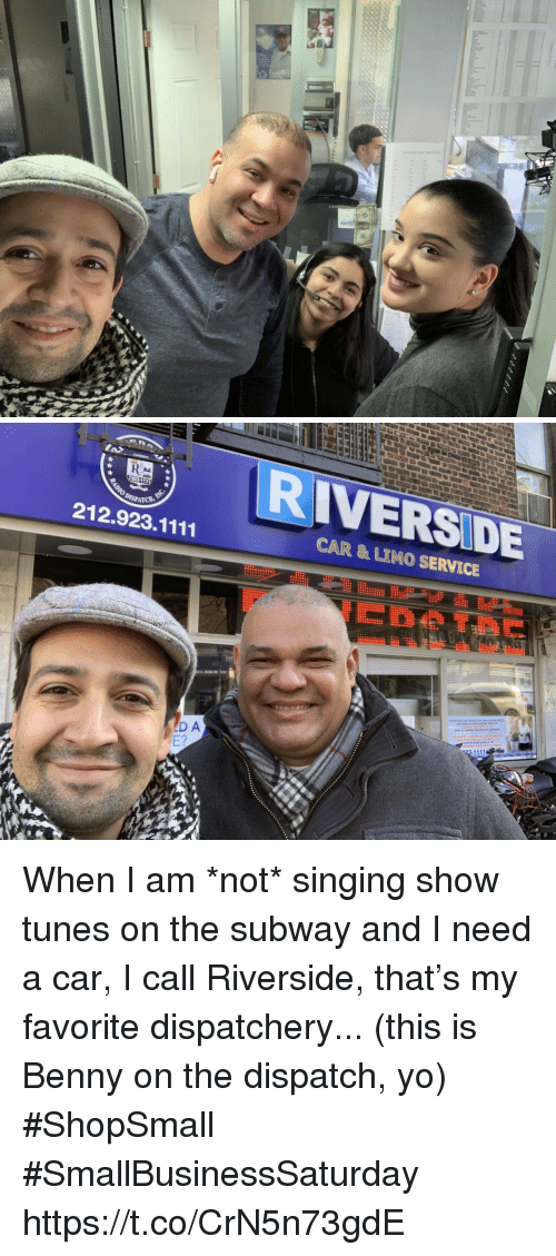 limo: RIVERSIDE  212.923.1111  CAR & LIMO SERVICE  23-1111  D A When I am *not* singing show tunes on the subway and I need a car, I call Riverside, that's my favorite dispatchery... (this is Benny on the dispatch, yo) #ShopSmall #SmallBusinessSaturday https://t.co/CrN5n73gdE