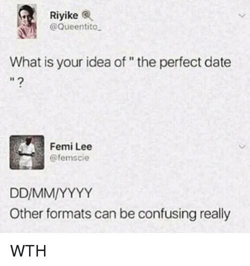 "Memes, Date, and What Is: Rİyike (R  @Queentito  What is your idea of"" the perfect date  Femi Lee  @femscie  Other formats can be confusing really WTH"