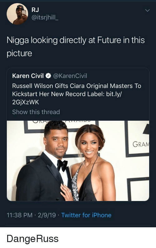 Russell Wilson: RJ  @itsrjhill  Nigga looking directly at Future in this  picture  Karen Civil @KarenCivil  Russell Wilson Gifts Ciara Original Masters To  Kickstart Her New Record Label: bit.ly/  2GjXzWK  Show this thread  GRAN  11:38 PM 2/9/19 Twitter for iPhone DangeRuss