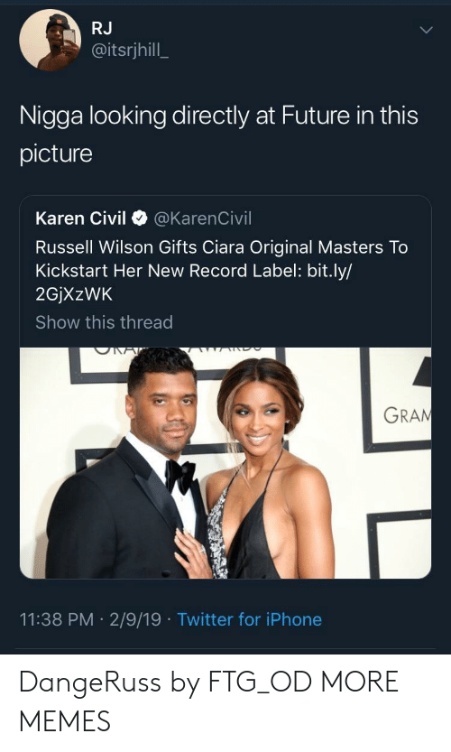 Ciara: RJ  @itsrjhill  Nigga looking directly at Future in this  picture  Karen Civil @KarenCivil  Russell Wilson Gifts Ciara Original Masters To  Kickstart Her New Record Label: bit.ly/  2GjXzWK  Show this thread  GRAN  11:38 PM 2/9/19 Twitter for iPhone DangeRuss by FTG_OD MORE MEMES