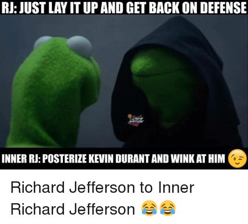 winking: RJ: JUST LAYIT UP AND GET BACK ON DEFENSE  INNER RJ: POSTERIZE KEVIN DURANTAND WINK ATHIM Richard Jefferson to Inner Richard Jefferson 😂😂