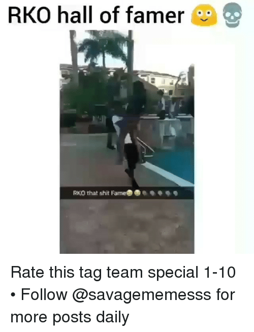 rko: RKO hall of famer  RKO that shit FameO Rate this tag team special 1-10 • Follow @savagememesss for more posts daily