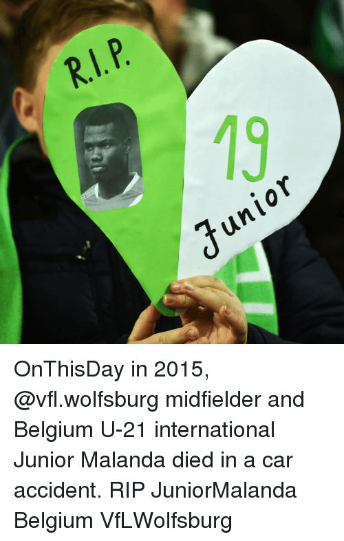 Belgium, Cars, and Memes: RL  Junio  Un10  a  P OnThisDay in 2015, @vfl.wolfsburg midfielder and Belgium U-21 international Junior Malanda died in a car accident. RIP JuniorMalanda Belgium VfLWolfsburg