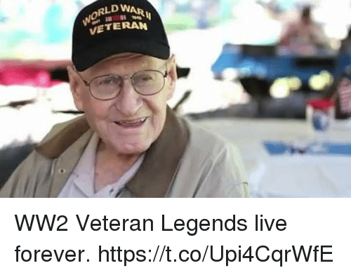 Memes, Forever, and Live: RLD WAR  VETERAN WW2 Veteran Legends live forever. https://t.co/Upi4CqrWfE