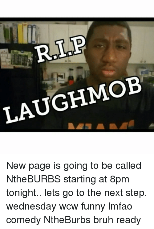 Wcw Funny: RLP  LAUGHMoB New page is going to be called NtheBURBS starting at 8pm tonight.. lets go to the next step. wednesday wcw funny lmfao comedy NtheBurbs bruh ready