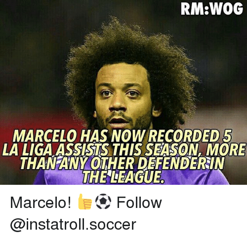 Memes, La Liga, and 🤖: RM WOG  MARCELO HAS NOW RECORDED 5  LA LIGA ASSISTS THIS SEASON, MORE  THAN ANY OTHER DEFENDERRIN  THE LEAGUE Marcelo! 👍⚽️ Follow @instatroll.soccer