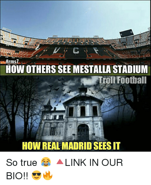 Memes, Real Madrid, and Troll:  #rms7  HOW OTHERS SEE MESTALLA STADIUM  A Troll Football  HOW REAL MADRID SEESIT So true 😂 🔺LINK IN OUR BIO!! 😎🔥