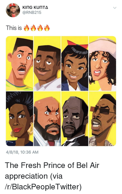 Fresh Prince of Bel-Air: @RNB215  This is  4/8/18, 10:36 AM <p>The Fresh Prince of Bel Air appreciation (via /r/BlackPeopleTwitter)</p>