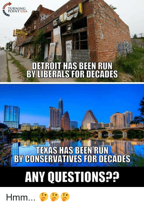 Detroit, Memes, and Run: RNING  INT USA  DETROIT HAS BEEN RUN  BY LIBERALS FOR DECADES  tla:  TEKAS HAS BEEN RUN  BY CONSERVATIVES FOR DECADES  ANY QUESTIONSP Hmm... 🤔🤔🤔