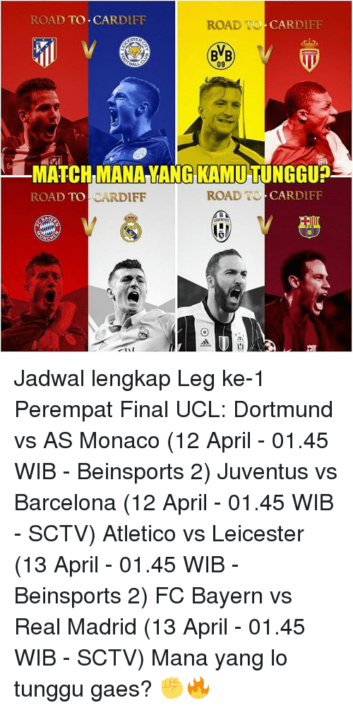 juventus vs barcelona: ROAD TO CARDIFF  ROAD TO CARDI  09  MATCH MANAYANGKAMUTUNGGUP  ROAD TO CARDIFF  CARDIFF  ROAD TO  UVENTUS Jadwal lengkap Leg ke-1 Perempat Final UCL: Dortmund vs AS Monaco (12 April - 01.45 WIB - Beinsports 2) Juventus vs Barcelona (12 April - 01.45 WIB - SCTV) Atletico vs Leicester (13 April - 01.45 WIB - Beinsports 2) FC Bayern vs Real Madrid (13 April - 01.45 WIB - SCTV) Mana yang lo tunggu gaes? ✊🔥