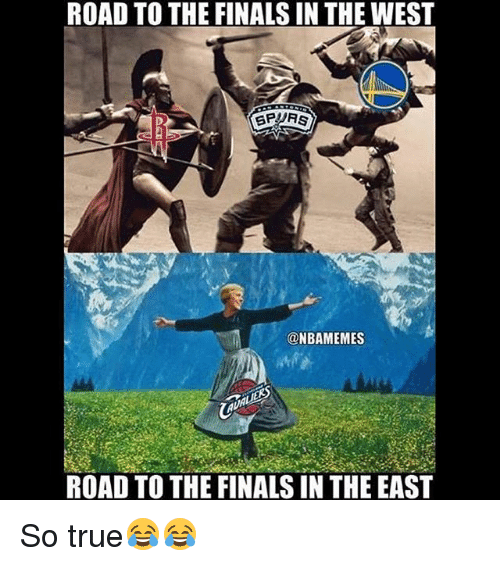 Finals, Memes, and True: ROAD TO THE FINALS IN THE WEST  SPURS  NBAMEMES  ROAD TO THE FINALS IN THE EAST So true😂😂
