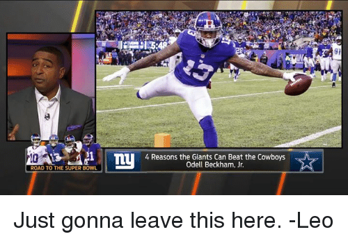 Memes, Odell Beckham Jr., and Super Bowl: ROAD TO THE SUPER BOWL  my 4 Reasons the Giants Can Beat the Cowboys  Odell Beckham, Jr. Just gonna leave this here. -Leo
