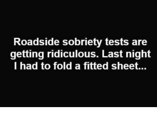 fold a fitted sheet: Roadside sobriety tests are  getting ridiculous. Last night  I had to fold a fitted sheet...